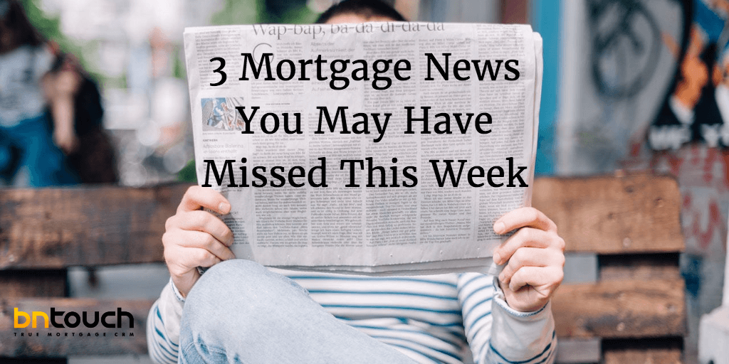 3 Mortgage News You May Have Missed This Week