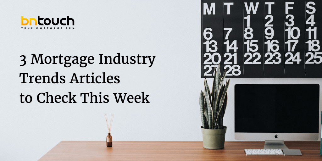 3 Mortgage Industry Trends Articles to Check This Week