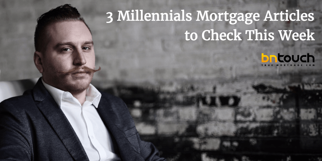 3 Millennials Mortgage Articles to Check This Week