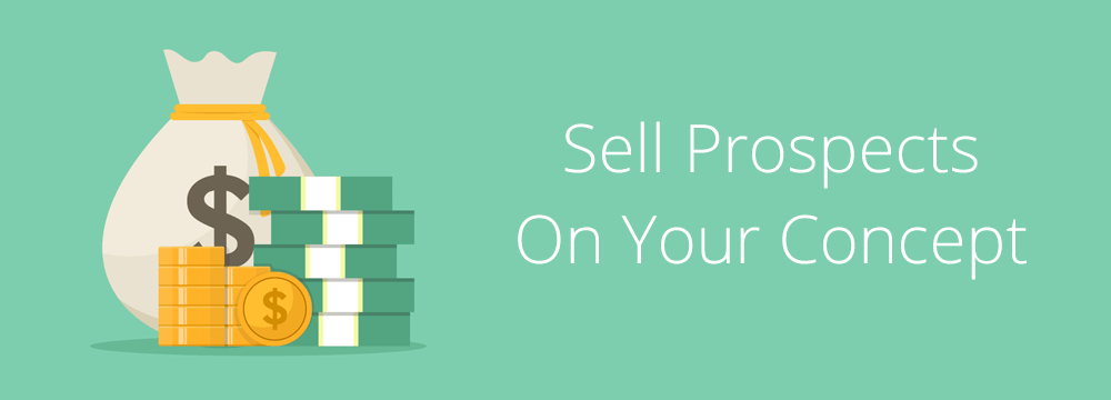 How To Sell A Prospect On Your Concept